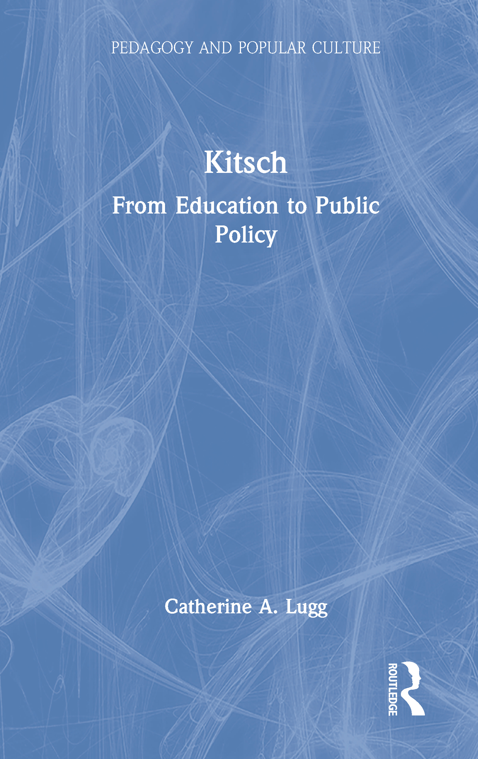 Kitsch: From Education to Public Policy, 1st Edition (Paperback) book cover