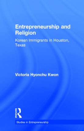 Entrepreneurship and Religion: Korean Immigrants in Houston, Texas (Hardback) book cover