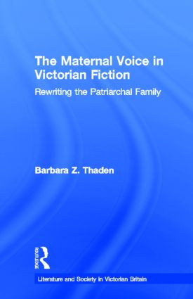 The Maternal Voice in Victorian Fiction: Rewriting the Patriarchal Family (Hardback) book cover