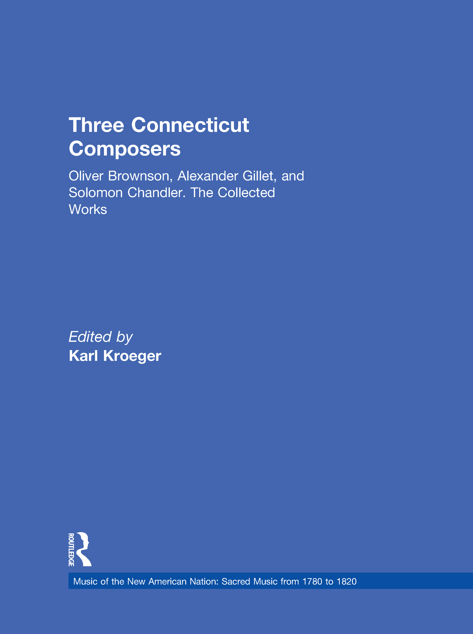 Three Connecticut Composers: Oliver Brownson, Alexander Gillet, and Solomon Chandler: The Collected Works (Hardback) book cover