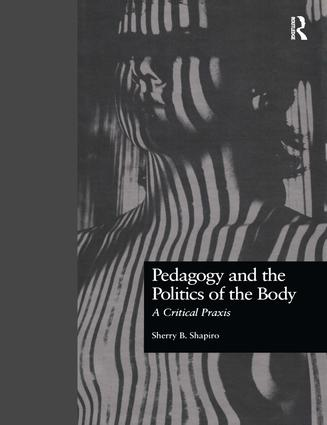 Pedagogy and the Politics of the Body: A Critical Praxis (Hardback) book cover