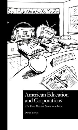 American Education and Corporations: The Free Market Goes to School, 1st Edition (Paperback) book cover