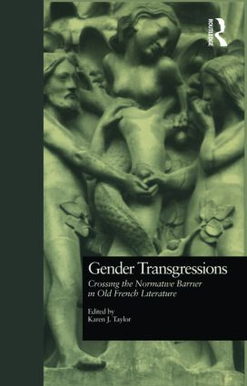 Gender Transgressions: Crossing the Normative Barrier in Old French Literature (Hardback) book cover