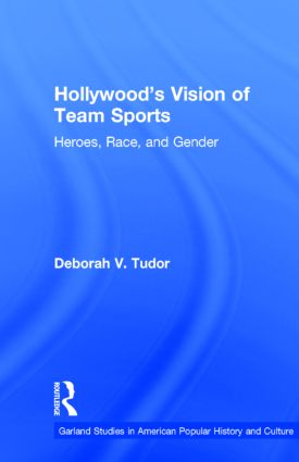 Hollywood's Vision of Team Sports: Heroes, Race, and Gender (Hardback) book cover
