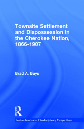 Townsite Settlement and Dispossession in the Cherokee Nation, 1866-1907 book cover