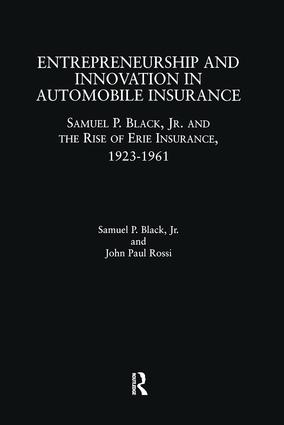 Entrepreneurship and Innovation in Automobile Insurance: Samuel P. Black, Jr. and the Rise of Erie Insurance, 1923-1961, 1st Edition (e-Book) book cover