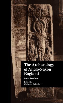 The Archaeology of Anglo-Saxon England: Basic Readings book cover