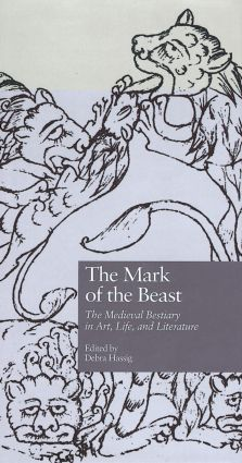 The Mark of the Beast: The Medieval Bestiary in Art, Life, and Literature book cover
