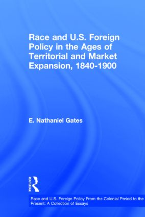 Race and U.S. Foreign Policy in the Ages of Territorial and Market Expansion, 1840-1900: 1st Edition (Hardback) book cover