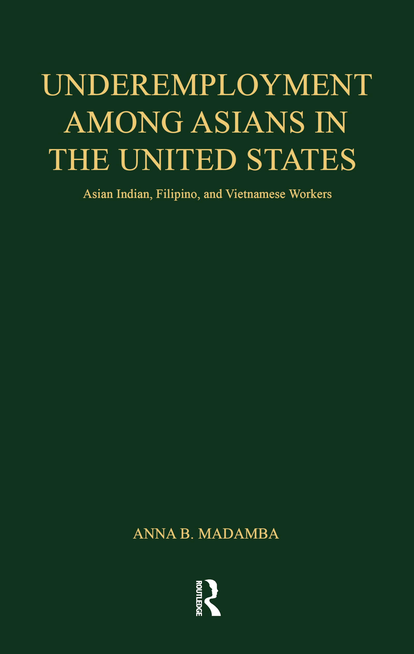 Underemployment Among Asians in the United States: Asian Indian, Filipino, and Vietnamese Workers, 1st Edition (Hardback) book cover
