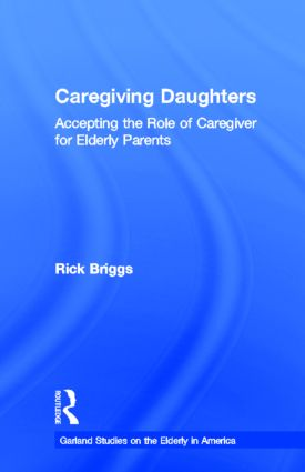 Caregiving Daughters: Accepting the Role of Caregiver for Elderly Parents, 1st Edition (Hardback) book cover
