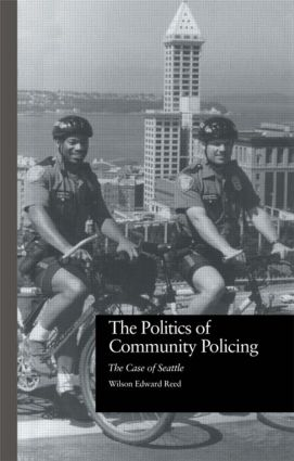 The Politics of Community Policing: The Case of Seattle (Hardback) book cover