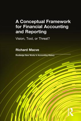 A Conceptual Framework for Financial Accounting and Reporting: Vision, Tool, or Threat? (Hardback) book cover
