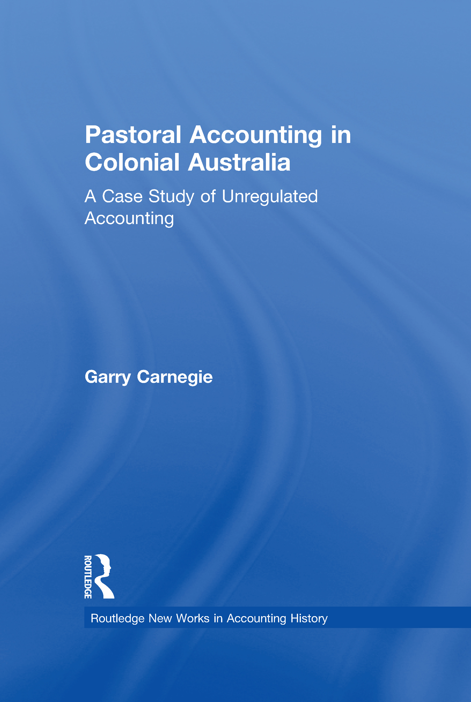 Pastoral Accounting in Colonial Australia: A Case Study of Unregulated Accounting (Hardback) book cover