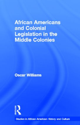 African Americans and Colonial Legislation in the Middle Colonies (Hardback) book cover