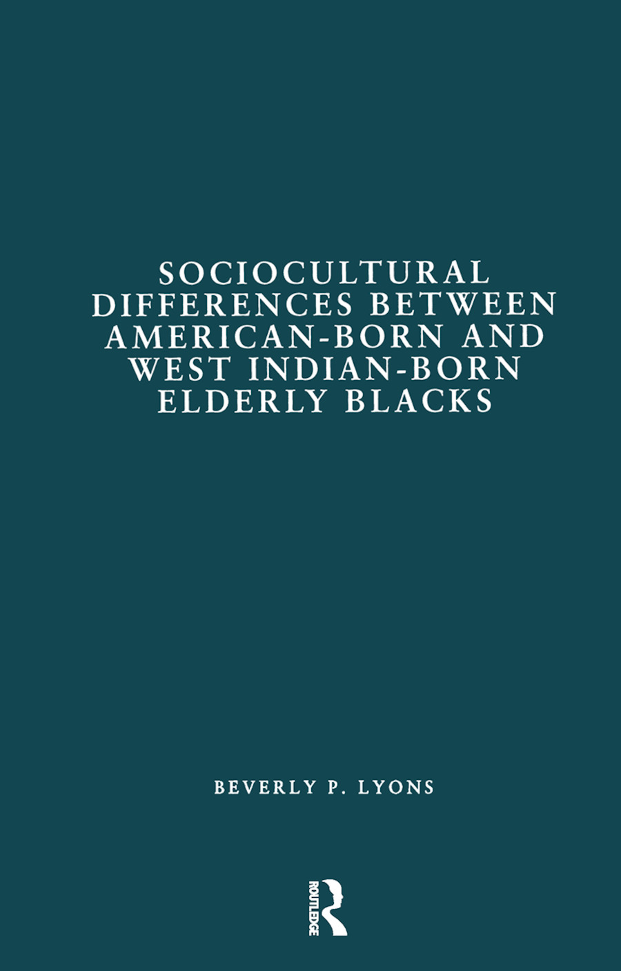Sociocultural Differences between American-born and West Indian-born Elderly Blacks: A Comparative Study of Health and Social Service Use, 1st Edition (Hardback) book cover