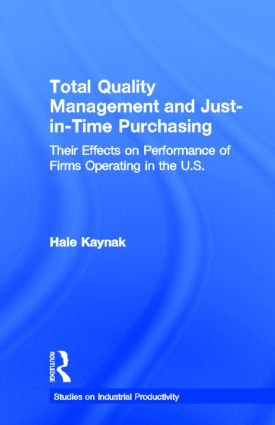 Total Quality Management and Just-in-Time Purchasing: Their Effects on Performance of Firms Operating in the U.S. book cover