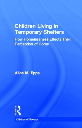Children Living in Temporary Shelters: How Homelessness Effects Their Perception of Home, 1st Edition (Hardback) book cover