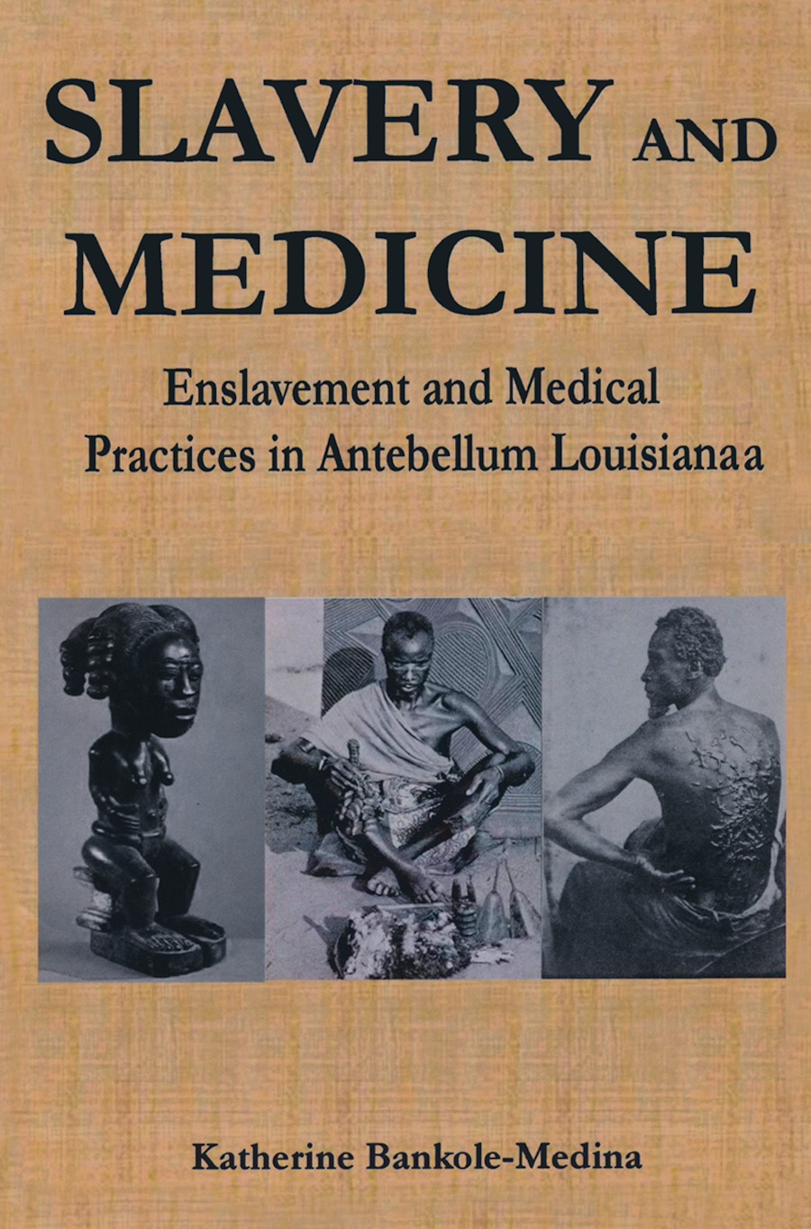 Slavery and Medicine: Enslavement and Medical Practices in Antebellum Louisiana book cover