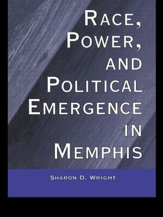 Race, Power, and Political Emergence in Memphis (Hardback) book cover
