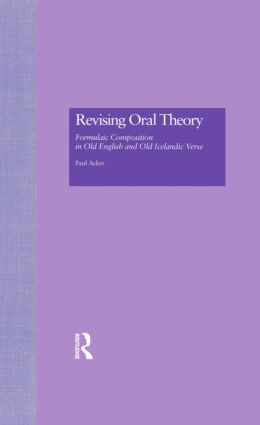 Revising Oral Theory: Formulaic Composition in Old English and Old Icelandic Verse (Hardback) book cover