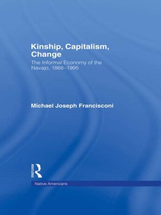 Kinship, Capitalism, Change: The Informal Economy of the Navajo, 1868-1995 book cover