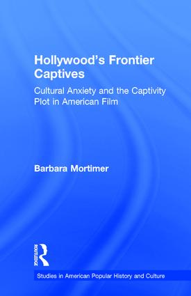 Hollywood's Frontier Captives: Cultural Anxiety and the Captivity Plot in American Film (Hardback) book cover