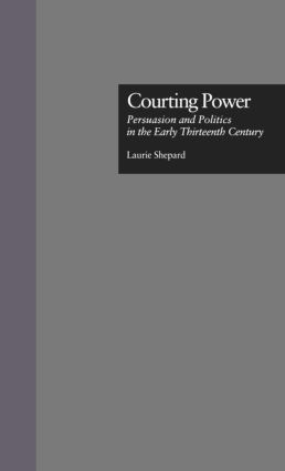 Courting Power: Persuasion and Politics in the Early Thirteenth Century book cover