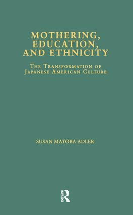 Mothering, Education, and Ethnicity: The Transformation of Japanese American Culture book cover