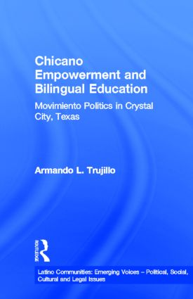 Chicano Empowerment and Bilingual Education: Movimiento Politics in Crystal City, Texas (Hardback) book cover