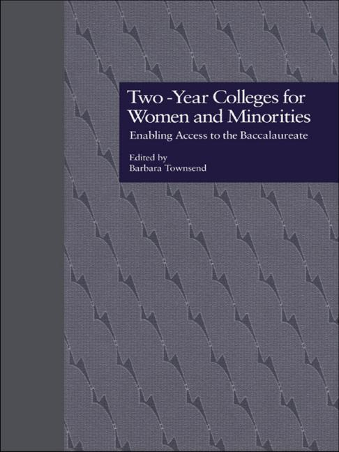 Two-Year Colleges for Women and Minorities: Enabling Access to the Baccalaureate, 1st Edition (Hardback) book cover