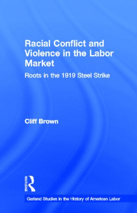 Racial Conflicts and Violence in the Labor Market: Roots in the 1919 Steel Strike, 1st Edition (Hardback) book cover