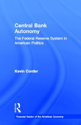 Central Bank Autonomy: The Federal Reserve System in American Politics, 1st Edition (Hardback) book cover