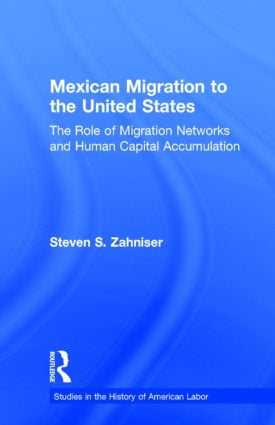 Mexican Migration to the United States: The Role of Migration Networks and Human Capital Accumulation, 1st Edition (Hardback) book cover