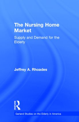 The Nursing Home Market: Supply and Demand for the Elderly book cover