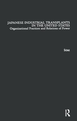 Japanese Industrial Transplants in the United States: Organizational Practices and Relations of Power book cover