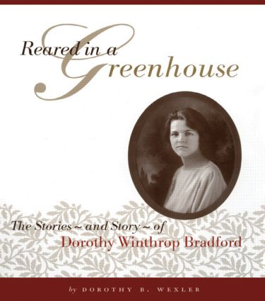 Reared in a Greenhouse: The StoriesNand StoryNof Dorothy Winthrop Bradford, 1st Edition (Paperback) book cover