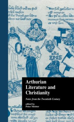 Arthurian Literature and Christianity: Notes from the Twentieth Century (Hardback) book cover