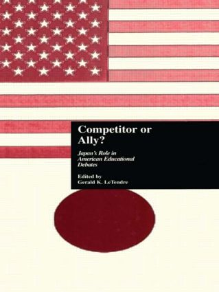 Competitor or Ally?: Japan's Role in American Educational Debates, 1st Edition (Paperback) book cover