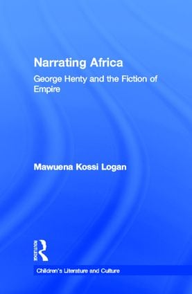 Narrating Africa: George Henty and the Fiction of Empire (Hardback) book cover