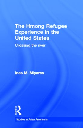 The Hmong Refugees Experience in the United States: Crossing the River (Hardback) book cover