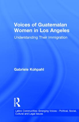 Voices of Guatemalan Women in Los Angeles: Understanding Their Immigration (Hardback) book cover