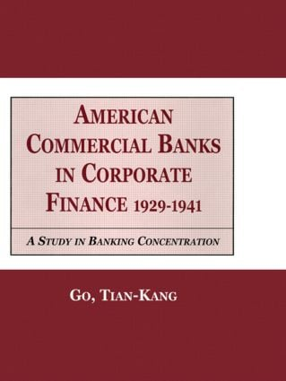 American Commercial Banks in Corporate Finance, 1929-1941: A Study in Banking Concentrations book cover