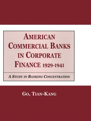 American Commercial Banks in Corporate Finance, 1929-1941: A Study in Banking Concentrations, 1st Edition (Hardback) book cover