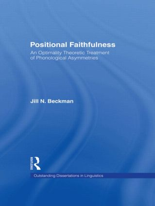 Positional Faithfulness: An Optimality Theoretic Treatment of Phonological Asymmetries book cover
