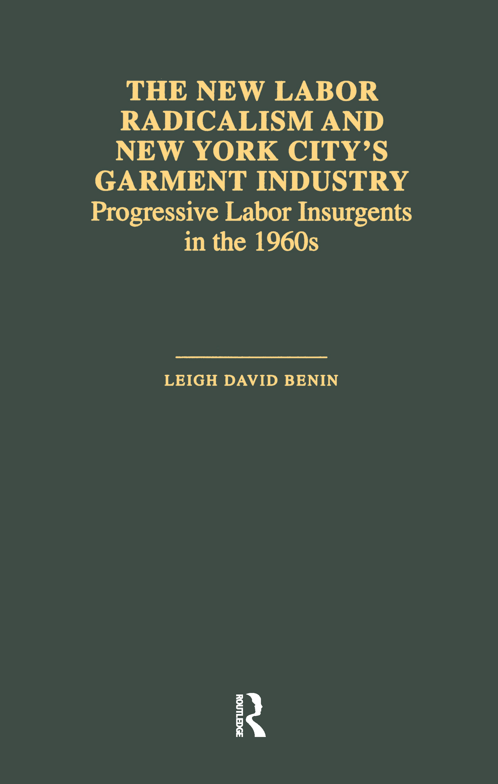 The New Labor Radicalism and New York City's Garment Industry: Progressive Labor Insurgents During the 1960s, 1st Edition (Hardback) book cover