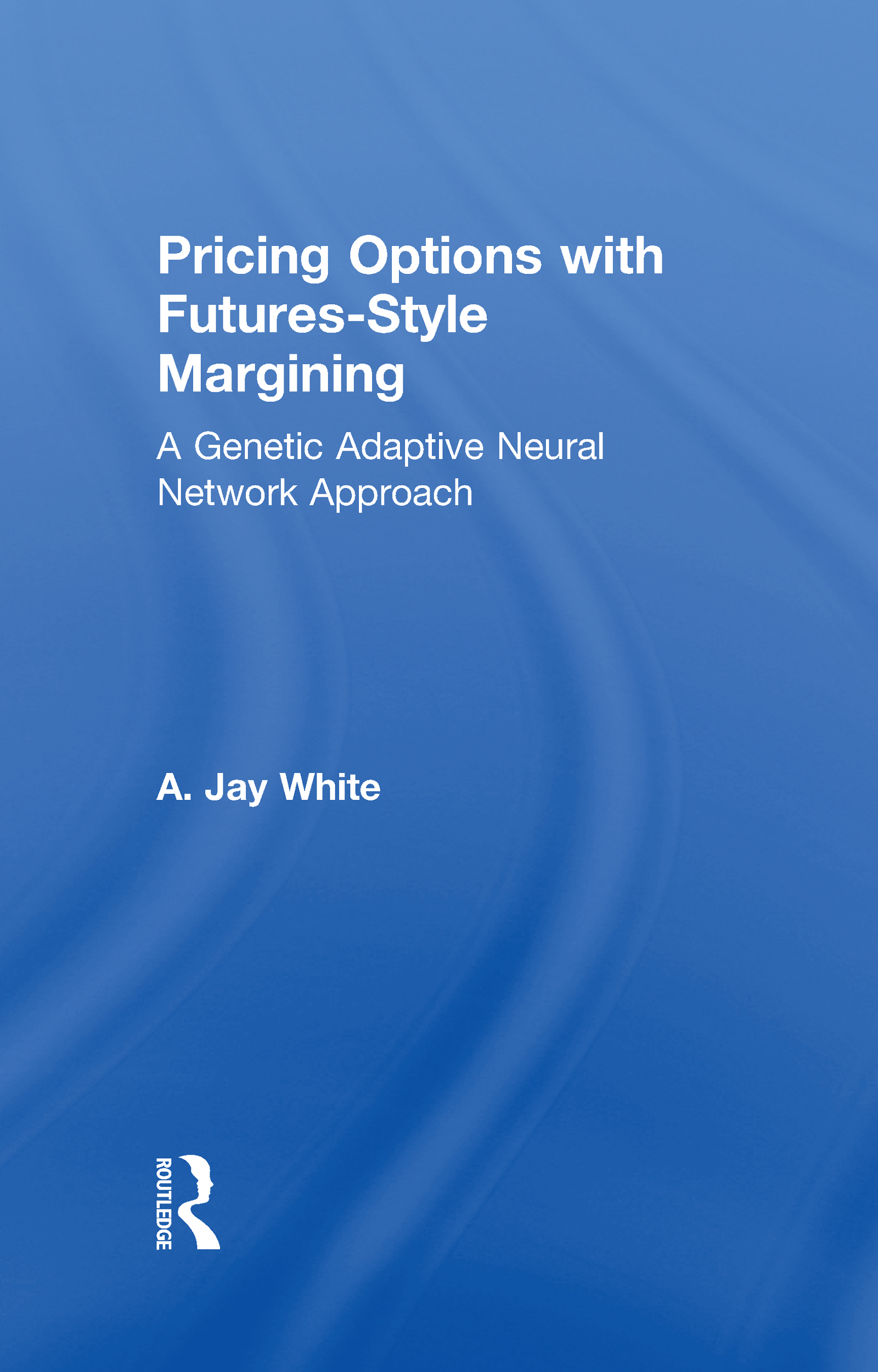 Pricing Options with Futures-Style Margining: A Genetic Adaptive Neural Network Approach, 1st Edition (Paperback) book cover