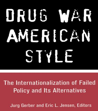 Drug War American Style: The Internationalization of Failed Policy and its Alternatives (Hardback) book cover