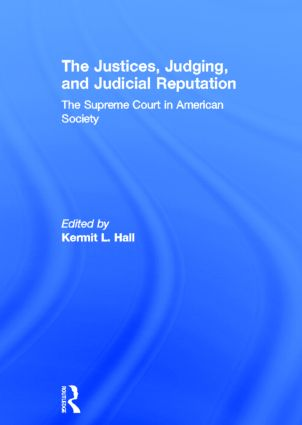 The Justices, Judging, and Judicial Reputation: The Supreme Court in American Society, 1st Edition (Hardback) book cover