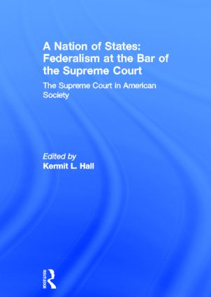 A Nation of States: Federalism at the Bar of the Supreme Court: The Supreme Court in American Society, 1st Edition (Hardback) book cover